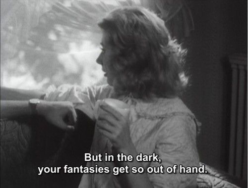 """Best Movie Quotes : """"But In The Dark Your Fantasies Get So"""